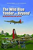 img - for The Wild Blue Yonder and Beyond: The 95th Bomb Group in War and Peace book / textbook / text book
