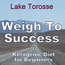 Weigh to Success: Ketogenic Diet for Beginners Audiobook by Lake Torosse Narrated by Pete Beretta