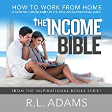 The Income Bible: How to Work from Home and Generate an Income on the Web - an Inspirational Guide, Inspirational Books, Book 8 (       UNABRIDGED) by R.L. Adams Narrated by Smokey Rivers