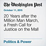 20 Years after the Million Man March, a Fresh Call for Justice on the Mall | David Nakamura,Hamil R. Harris
