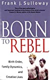 img - for Born To Rebel: Birth Order, Family Dynamics, and Creative Lives by Frank J. Sulloway (1998-12-03) book / textbook / text book