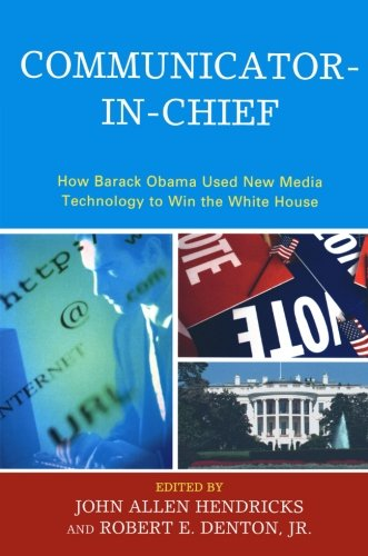 Communicator-in-Chief: How Barack Obama Used New Media...