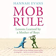 MOB Rule: Lessons Learned by a Mother of Boys (       UNABRIDGED) by Hannah Evans Narrated by Lesley Parkin