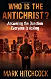 Who Is the Antichrist?: Answering the Question Everyone Is Asking (0736939954) by Hitchcock, Mark