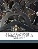 img - for Lists of manuscripts formerly owned by Dr. John Dee book / textbook / text book