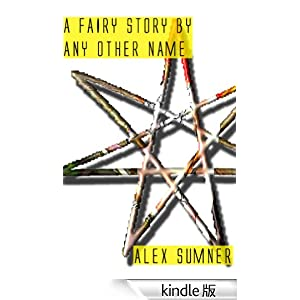 Amazon.co.jp: A Fairy Story By Any Other Name (The Demon Detective, and other stories) (English Edition) 電子書籍: Alex Sumner: Kindleストア