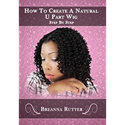 How To Create A Natural U-Part Wig Step By Step