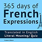 365 Days of French Expressions: Learn One New French Expression Per Day, Volume 1 | Frederic Bibard