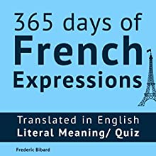 365 Days of French Expressions: Learn One New French Expression Per Day, Volume 1 Audiobook by Frederic Bibard Narrated by Mariem Nouni, Frederic Bibard