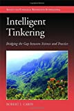 Intelligent Tinkering: Bridging the Gap between Science and Practice (The Science and Practice of Ecological Restoration Series)