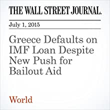 Greece Defaults on IMF Loan Despite New Push for Bailout Aid (       UNABRIDGED) by Gabriele Steinhauser, Viktoria Dendrinou, Nektaria Stamouli Narrated by Ken Borgers