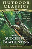 Secrets of Successful Bowhunting (Outdoor Classics Field Guide series) (0972558098) by North American Hunting Club