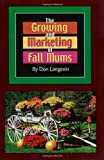 The Growing and Marketing of Fall Mums: How You Can Turn Your Backyard into a Money-Making, Growing Machine!