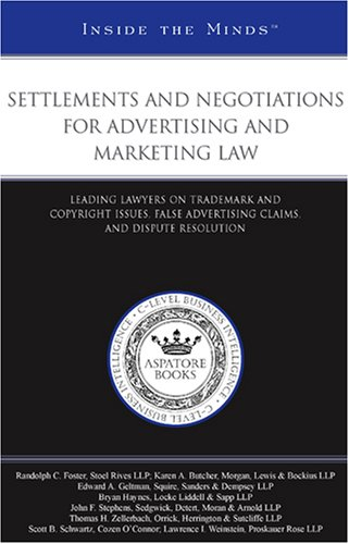 Settlements and Negotiations for Advertising and Marketing Law: Leading Lawyers on Trademark and Copyright Issues, False Advertising Claims, and Dispute Resolution