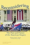 Reconsidering the Insular Cases: The Past and Future of the American Empire (Human Rights Program Series)