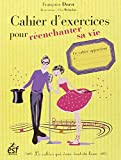Cahier d'exercices pour réenchanter sa vie