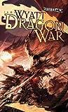Dragon War: Draconic Prophesies, Book 3 (The Draconic Prophecies) (0786954825) by Wyatt, James