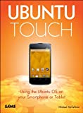 Michael McCallister Ubuntu Touch: Using the Ubuntu OS on Your Smartphone or Tablet