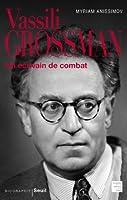 Vassili Grossman : Un écrivain de combat