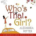 Who's That Girl? Hörbuch von Alexandra Potter Gesprochen von: Rachel Babbage
