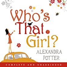 Who's That Girl? | Livre audio Auteur(s) : Alexandra Potter Narrateur(s) : Rachel Babbage