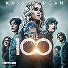Die 100 (       ungekürzt) von Kass Morgan Gesprochen von: Martin Bross, Camilla Renschke