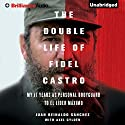 The Double Life of Fidel Castro: My 17 Years as Personal Bodyguard to El Lider Maximo (       UNABRIDGED) by Juan Reinaldo Sanchez, Axel Gyldén, Catherine Spencer Narrated by Timothy Andrés Pabon