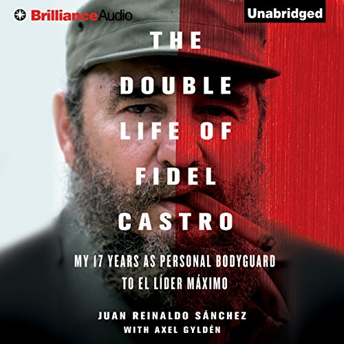 the-double-life-of-fidel-castro-my-17-years-as-personal-bodyguard-to-el-lider-maximo