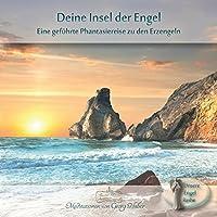 Deine Insel der Engel: Eine geführte Phantasiereise zu den Erzengeln Hörbuch von Georg Huber Gesprochen von: Georg Huber