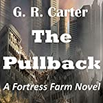 The Pullback: Fortress Farm, Volume 1 | G. R. Carter