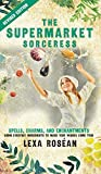 The Supermarket Sorceress: Spells, Charms, and Enchantments Using Everyday Ingredients to Make Your Wishes Come True by Lexa Rosean (Introduction)