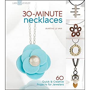 30-Minute Necklaces: 60 Quick & Creative Projects for Jewelers (30-Minute Series)