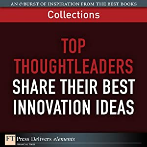 FT Press Delivers: Top Thoughtleaders Share Their Best Innovation Ideas | [Phil Baker, Robert Brunner, Jim Champy, David Edery, Stewart Emery, Russ Hall, Barry Libert, Ethan Mollick, Satish Nambisan, Michael Roberto]