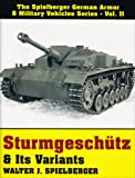 img - for Sturmgeschutz & Its Variants: (Spielberger German Armor & Military Vehicles Series, Vol 2) book / textbook / text book