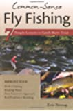 Common-Sense Fly Fishing: 7 Simple Lessons to Catch More Trout