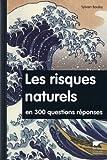 echange, troc Sylvain Bouley - Les risques naturels en 300 questions/réponses