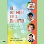 The Open-Hearted Way to Open Adoption: Helping Your Child Grow up Whole | Lori Holden,Crystal Hass