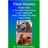 Final Journey-Buddys' Book (Sequel to Finally Home): A True Story about Losing a Dog, Coping with Grief...and About Two Dogs Named Buddy (The Buddy Books 2) ~ Elizabeth Parker