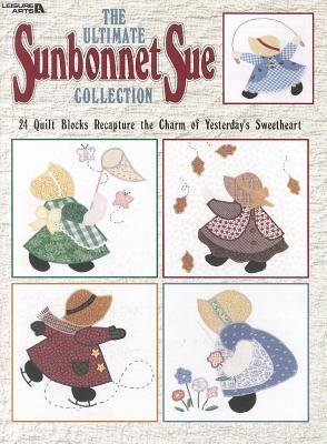 The Ultimate Sunbonnet Sue Collection( 24 Quilt Blocks Recapture the Charm of Yesterday's Sweetheart)[ULTIMATE SUNBONNET SUE COLL][Paperback]