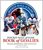 img - for Hockey Hall of Fame Book of Goalies: Profiles, Memorabilia, Essays and Stats book / textbook / text book