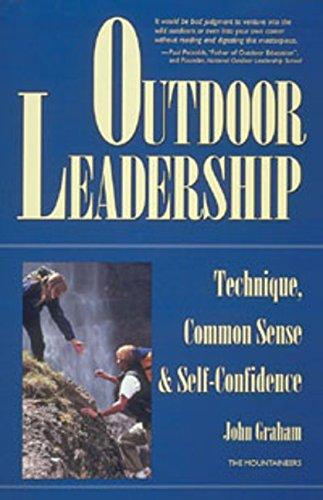 Outdoor Leadership: Technique, Common Sense, and Self Confidence