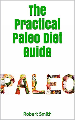 The Practical Paleo Diet Guide by Robert Smith