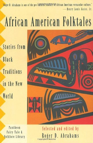 African American Folktales: Stories from Black Traditions...