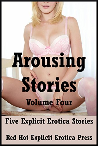 Arousing Stories Volume Four: Five Explicit Erotica Stories PDF