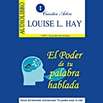 El poder de tu palabra hablada [The Power of Your Spoken Word] | Louise H. Hay