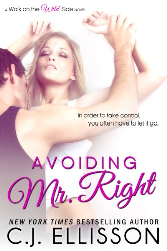 Avoiding Mr. Right (Walk on the Wild Side, Book 2) by C.J. Ellisson