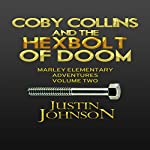 Coby Collins and the Hex Bolt of Doom: Marley Elementary Adventures, Book 2 | Justin Johnson