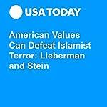 American Values Can Defeat Islamist Terror: Lieberman and Stein | Joseph Lieberman,Todd Stein