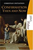 Confirmation Then And Now (Christian Initiation)