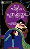 The Madams of San Francisco: An Irreverent History of the City By the Golden Gate (0345022300) by Curt Gentry
